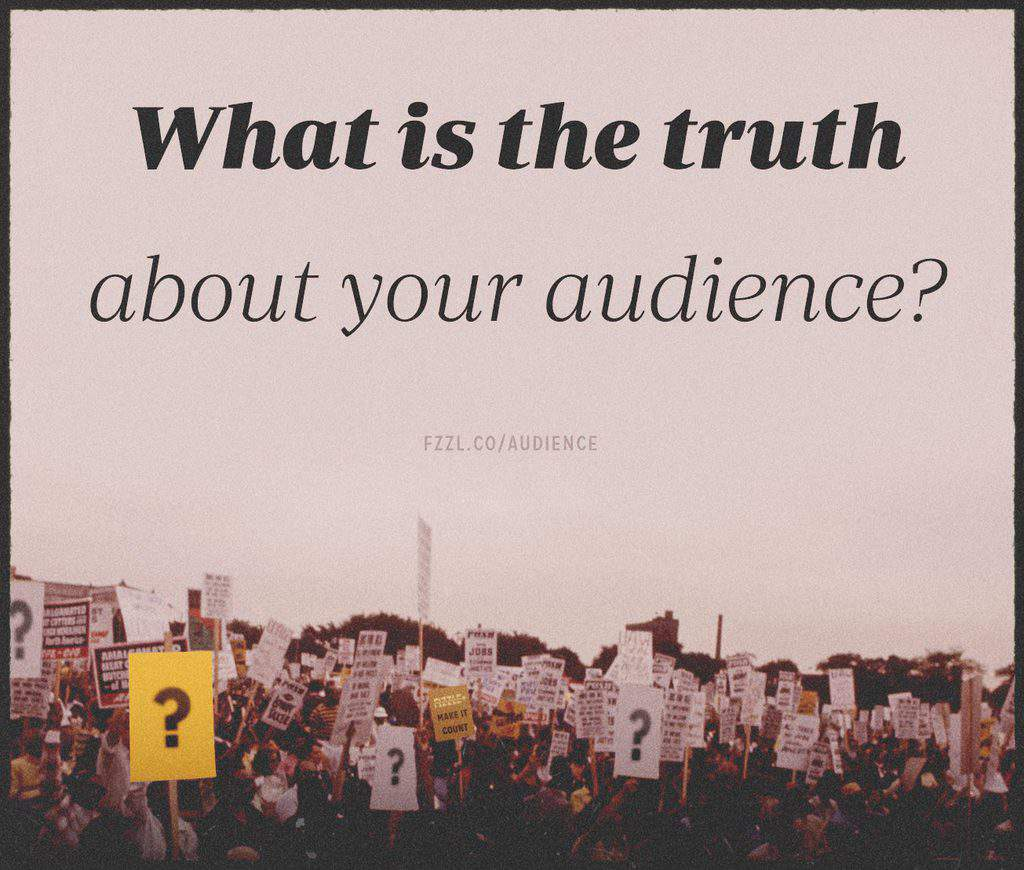 what is the truth abut your audience? Define your audience.