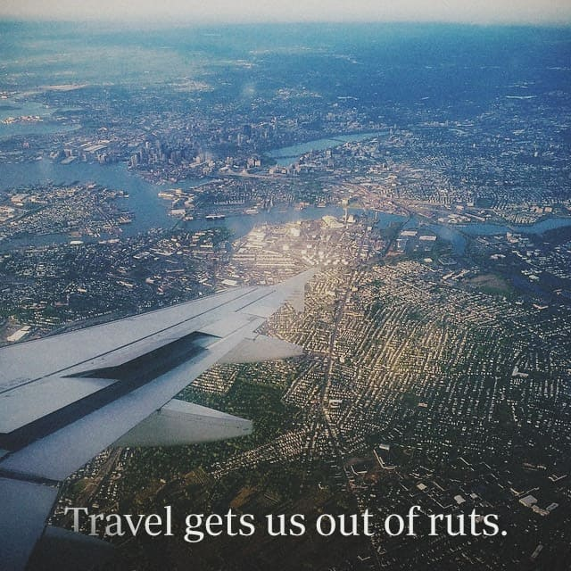 Travel gets us out of ruts