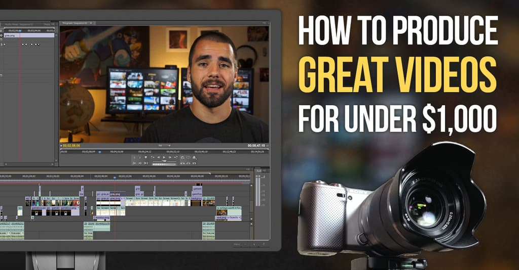 How to Produce High Quality Videos for Under $1,000