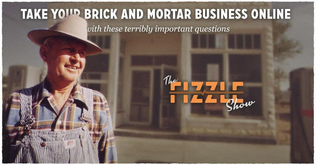 Take Your Brick and Mortar Business Online With These Terribly Important Questions (FS093)