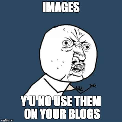 Y U NO USE IMAGES ON YOUR BLOGS