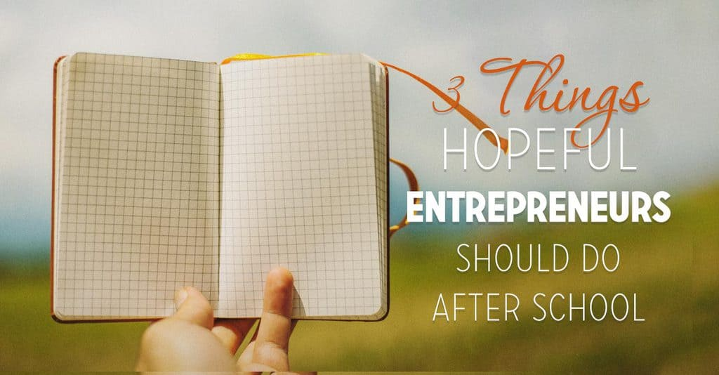 3 Things Hopeful Entrepreneurs Should do After School (FS095)