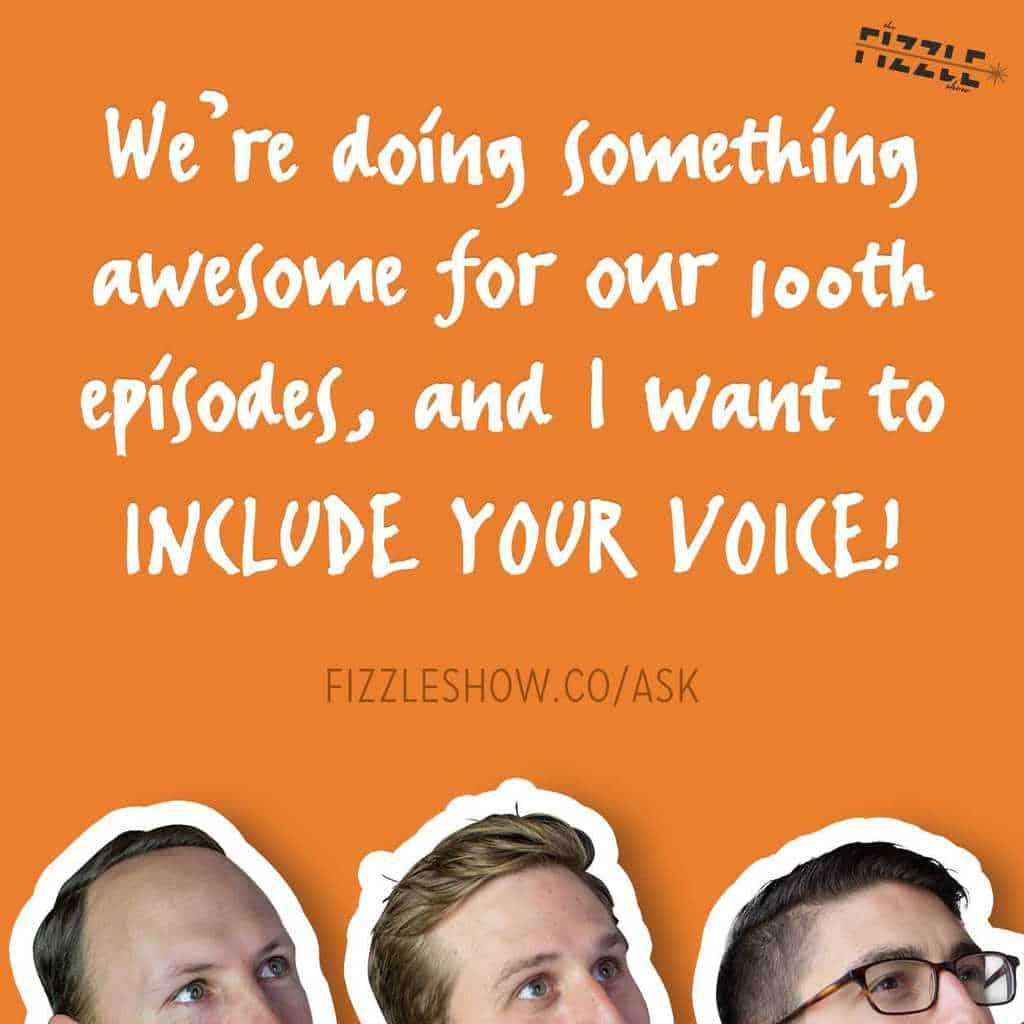 fizzle's 100th episode!