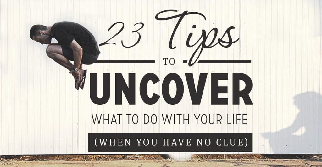 23 Tips to Uncover What to do With Your Life (When You Have no Clue, FS096)