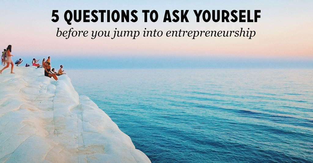 questions to ask before you jump into entrepreneurship 5 questions to ask before you jump into entrepreneurship