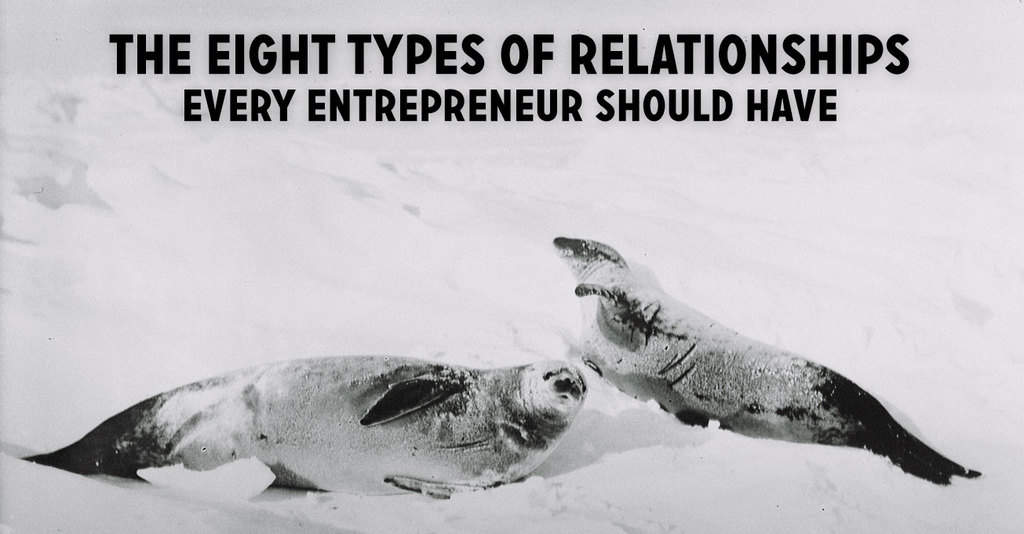 The Eight Types of Relationships Every Entrepreneur Should Have
