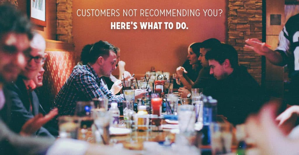 One simple fix when customers aren't recommending your business (plus 6 bonus tips to get more referrals)